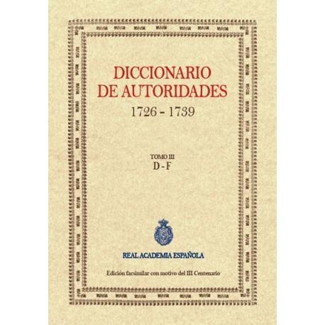 Diccionario de autoridades 1726 - 1739. Edición facsimilar con motivo del III Centenario. Tomo III
