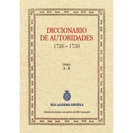 Diccionario de autoridades 1726 - 1739. Edición facsimilar con motivo del III Centenario. Tomo I