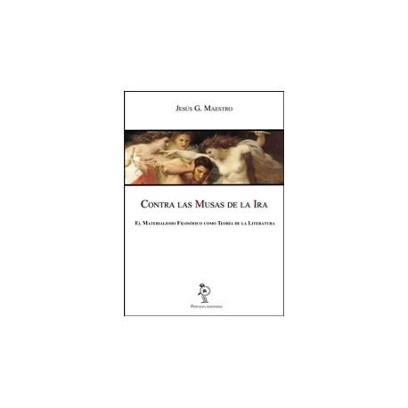 Contra las Musas de la Ira El Materialismo Filosófico como Teoría de la Literatura