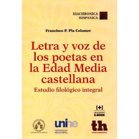 Letra y voz de los poetas en la Edad Media castellana estudio filológico integral