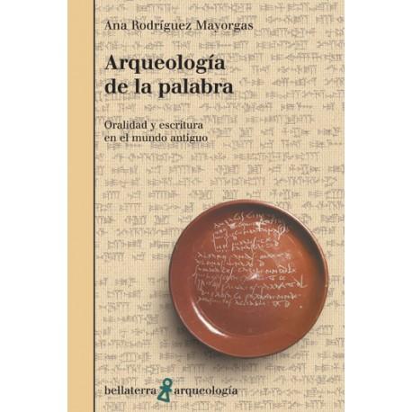 Arqueología de la palabra. Oralidad y escritura en el mundo antiguo