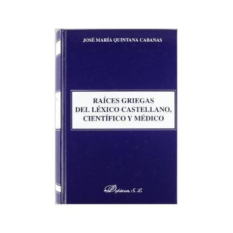 Raices griegas del léxico castellano, científico y médico