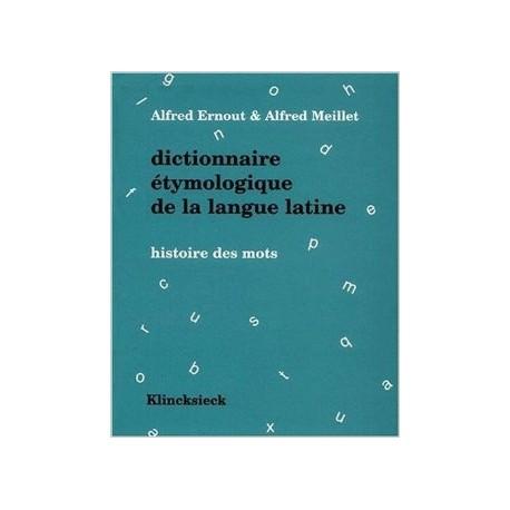 Dictionnaire étymologique de la langue latine. Histoire des mots.