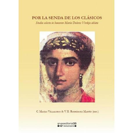 Por la senda de los clásicos. Studia selecta in honorem María Dolores Verdejo oblata