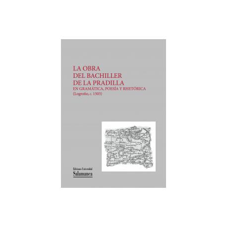 La obra del bachiller de la Pradilla, en gramática, poesía y rhetórica (Logroño, C.1503)