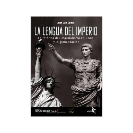 La lengua del imperio. La retórica del imperialismo en Roma y la globalización