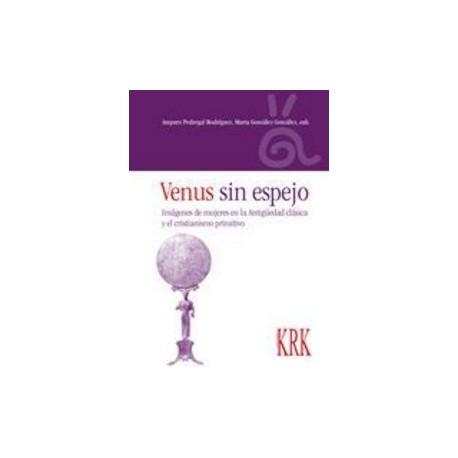 Venus sin espejo. Imágenes de mujeres en la Antigüedad clásica y el cristianismo primitivo.