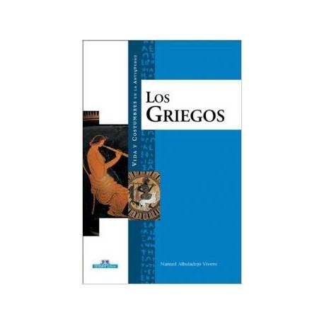 Los griegos. Vida y costumbres en la antiguedad
