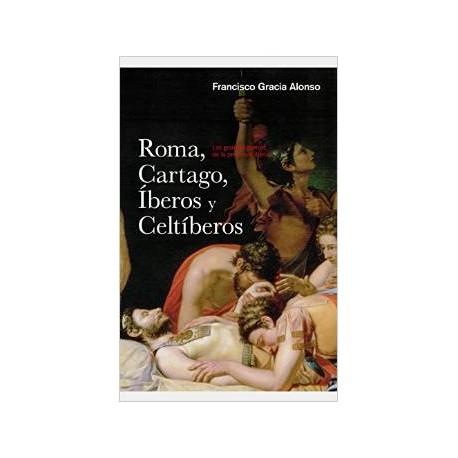 Roma, Cartago, Íberos y Celtíberos. Las grandes guerra en la península Ibérica.