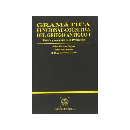 Gramática funcional-cognitiva del griego antiguo I. Sintaxis y semántica de la predicación.