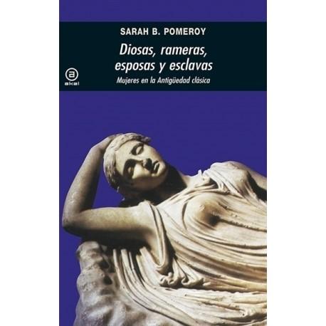Diosas, rameras, esposas y esclavas. Mujeres en la Antigüedad clásica.
