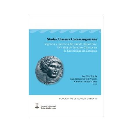 Studia Classica Caesaraugustana. Vigencia y presencia del mundo clásico hoy