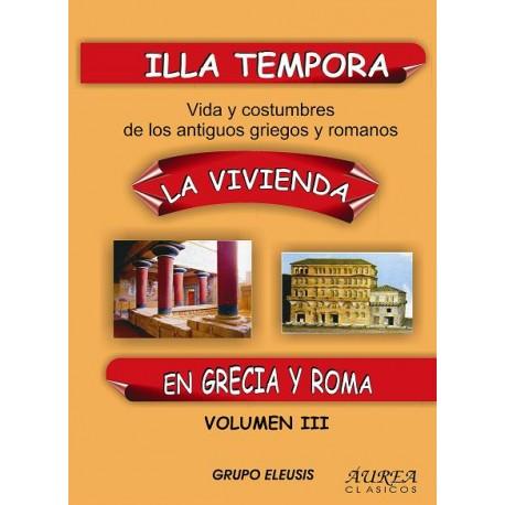 Illa tempora. Vida y costumbres de los antiguos griegos y romanos. Vol. III. La Vivienda en Grecia y Roma