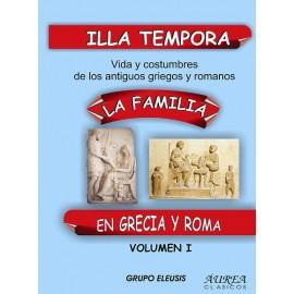 Illa tempora. Vida y costumbres de los antiguos griegos y romanos. Vol. I. La Familia en Grecia y Roma
