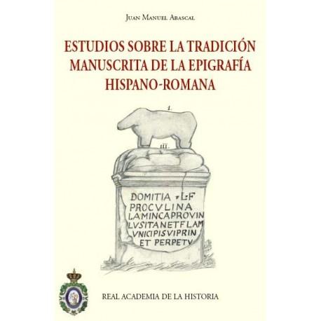 Estudios sobre la tradición manuscrita de la epigrafía hispano-romana
