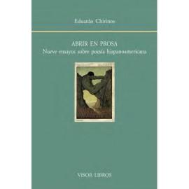 Abrir en prosa. Nueve ensayos sobre poesía hispanoamericana