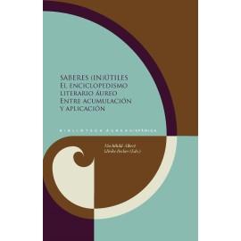 Saberes (in)útiles. El enciclopedismo literario áureo entre acumulación y aplicación