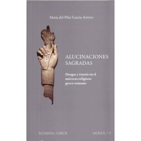 Alucinaciones sagradas. Drogas y éxtasis en el universo religioso greco-romano
