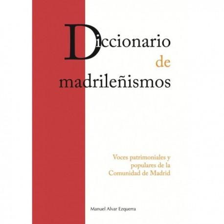Diccionario de madrileñismos. Voces patrimoniales y populares de la Comunidad de Madrid