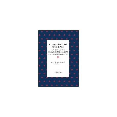 Bordeando los márgenes: Gramática, lenguaje técnico y otras cuestiones fronterizas en los estudios lexicográficos del español