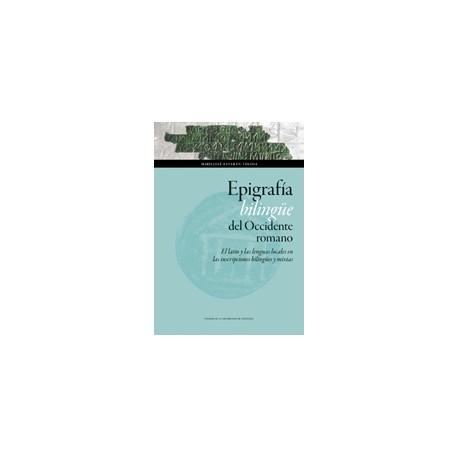 Epigrafía bilingüe del Occidente romano. El latín y las lenguas locales en las inscripciones bilingües y mixtas