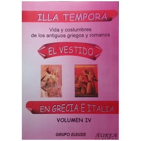 Illa tempora. Vida y costumbres de los antiguos griegos y romanos.Vol. IV : El vestido