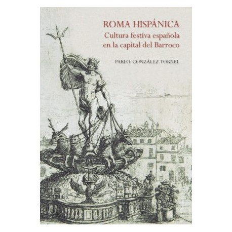 Roma hispánica. Cultura festiva española en la capital del Barroco