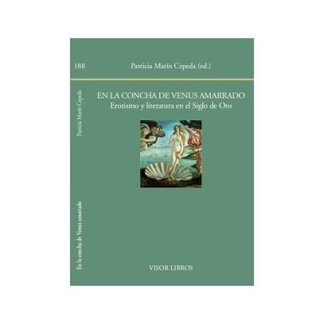 En la concha de Venus amarrado. Erotismo y literatura en el Siglo de Oro