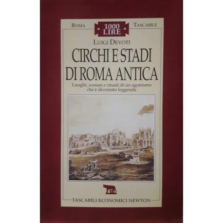 Circhi e stadi di Roma Antica. Luoghi, scenari e rituali di un agonismo che è diventato leggenda.