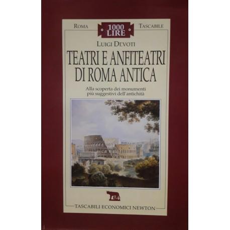 Teatri e anfiteatri di Roma Antica. Alla scoperta dei monumenti più suggestivi dell' antichità.