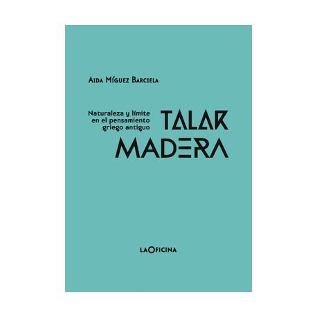 Talar Madera. Naturaleza y límite en el pensamiento griego antiguo.