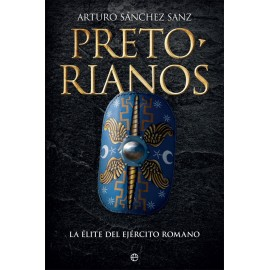 Pretorianos. La élite del ejército romano