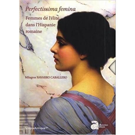 Perfectissima femina. femmes de l'elite dans l'hispanie romaine