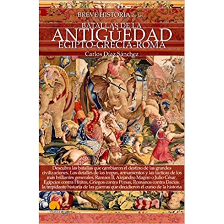 Breve historia de las batallas de la Antigüedad. Egipto- Grecia- Roma