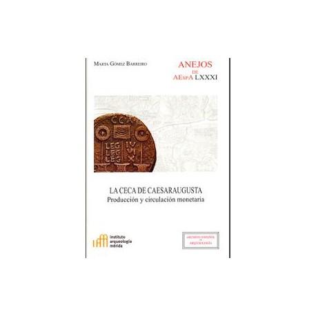 La ceca de Caesaraugusta: producción y circulación monetaria