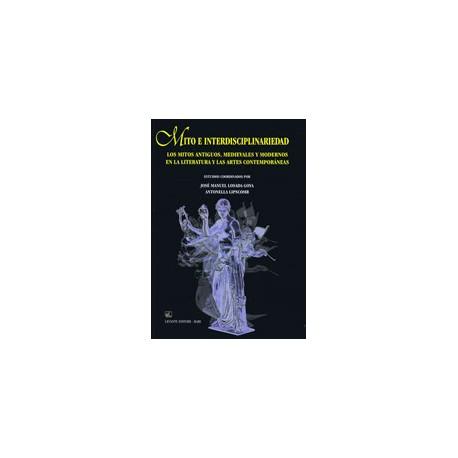 Mito e interdisciplinariedad: Los mitos antiguos, medievales y modernos en la literatura y las artes contemporáneas