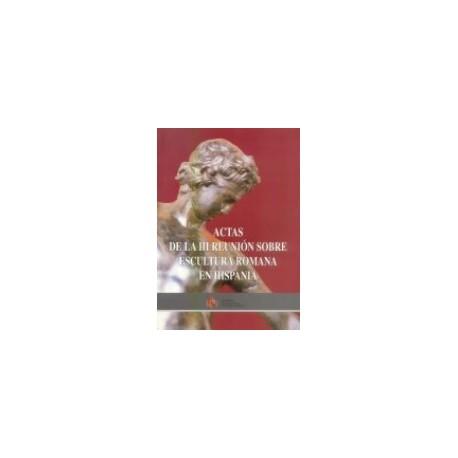 Actas de la III reunión sobre escultura romana en Hispania