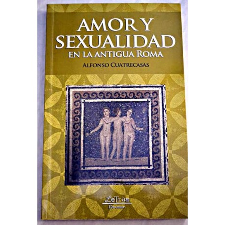 Amor y sexualidad en la antigua Roma (III. a.C.-V d.C.)