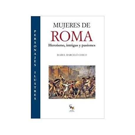 Mujeres de Roma: Heroísmo, intriga y pasiones