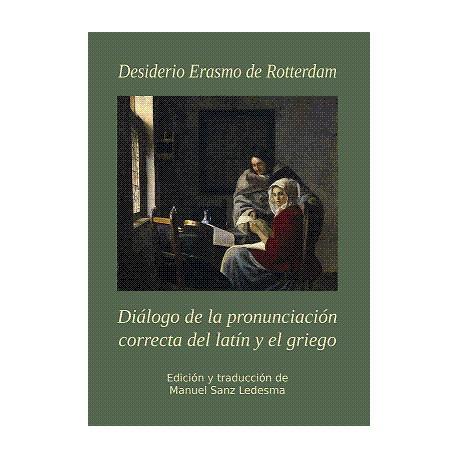Diálogo de la pronunciación correcta del latín y el griego. Edición bilingüe