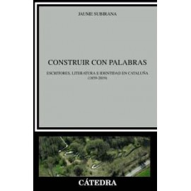 Construir con palabras Escritores, literatura e identidad en Cataluña (1859-2019)