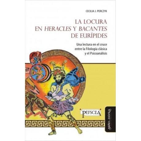 La locura en Heracles y Bacantes de Eurípides. Una lectura en el cruce entre la Filología clásica y el Psicoanálisis