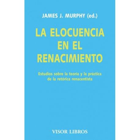 La elocuencia en el Renacimiento. Estudios sobre la teoría y la práctica de la retórica renacentista.