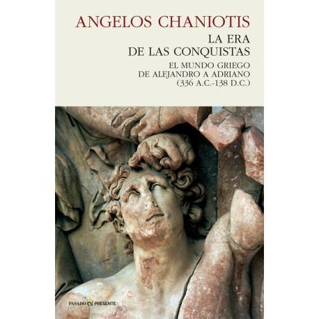 La era de las conquistas. El mundo Griego de Alejandro a Adriano (336 A.C.-138 D.C.)