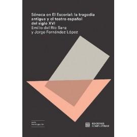 Séneca en El Escorial: la tragedia antigua y el teatro español del siglo XVI
