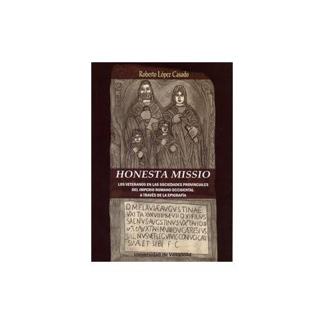 Honesta Missio. Los veteranos en las sociedades provinciales del imperio romano occidental a través de la epigrafía