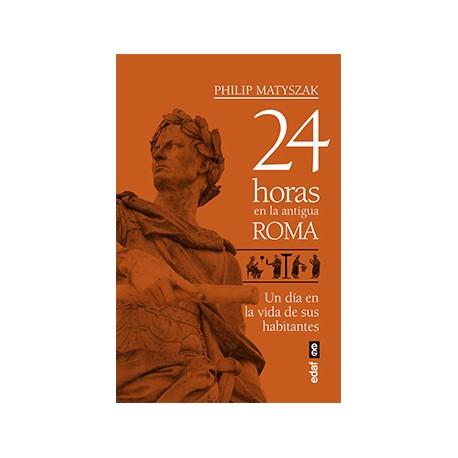 24 horas en la antigua Roma. Un día en la vida de sus habitantes