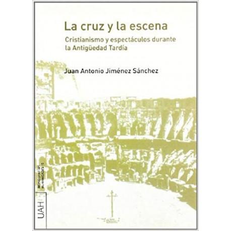 La cruz y la escena. Cristianismo y espectáculos durante la Antigüedad Tardía.