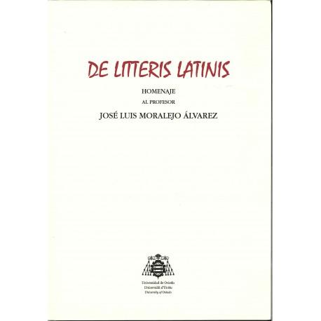 De Litteris Latinis. Homenaje al profesor José Luis Moralejo Álvarez