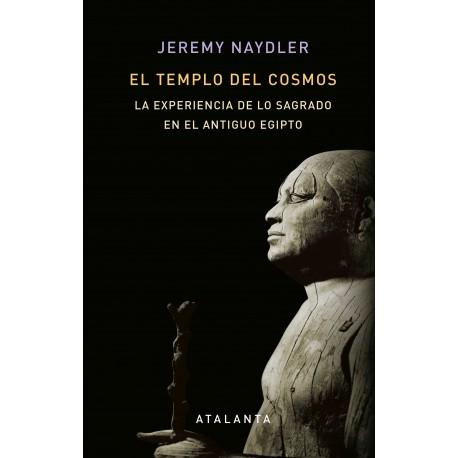 El templo del cosmos. La experiencia de lo sagrado en el Antiguo Egipto